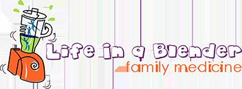 Life In A Blender Family Medicine